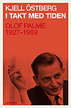 Östberg, Kjell: I takt med tiden : Olof Palme 1927-1969