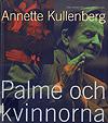 Kullenberg, Annette: Palme och kvinnorna